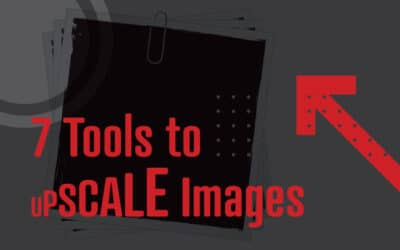 7 Best Tools to Upscale Images