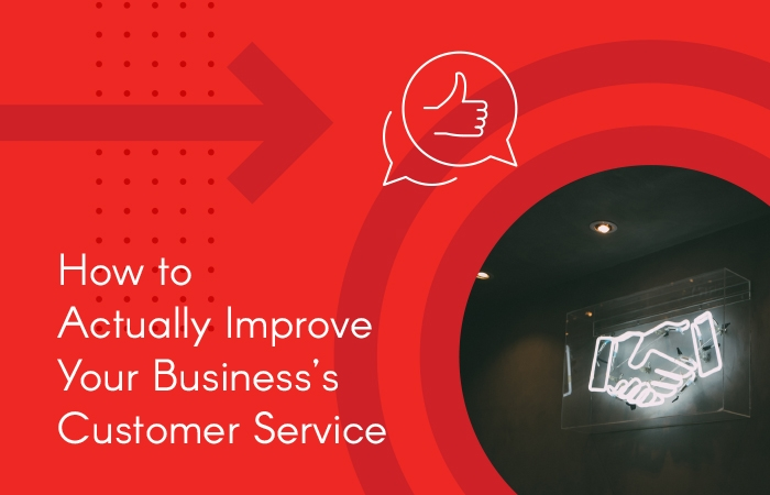 How to Actually Improve Your Business's Customer Service